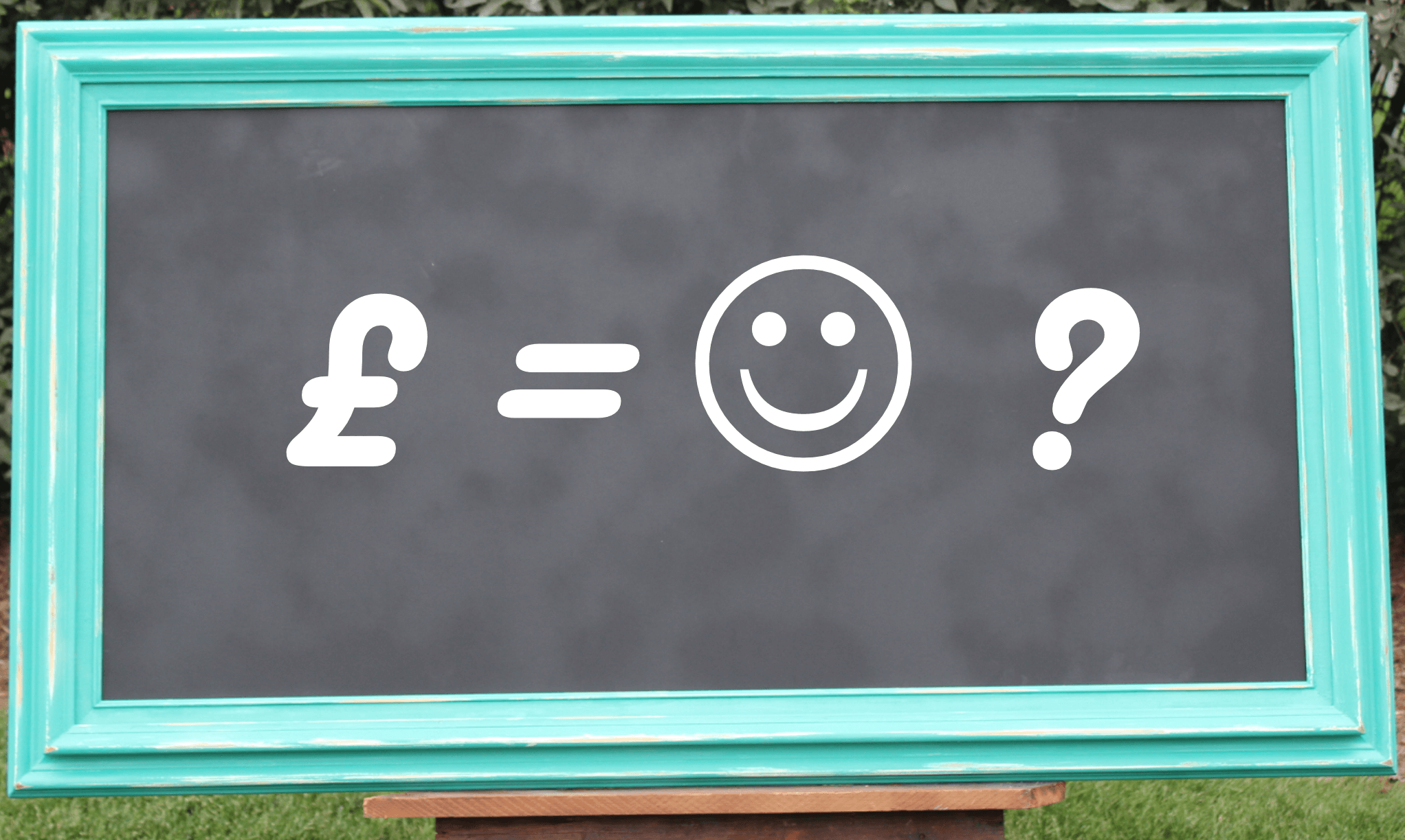 Turquoise Chalk Board - can money buy happiness.png